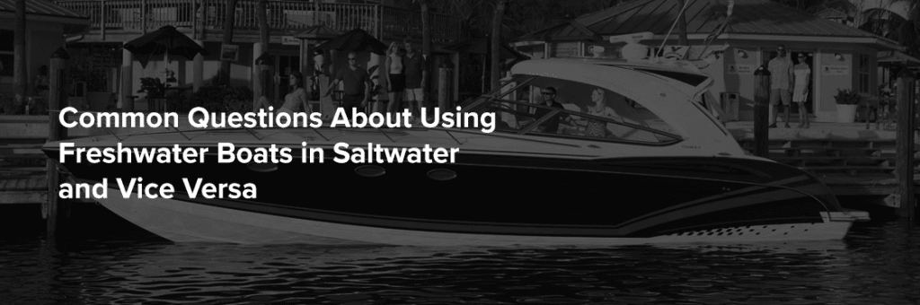 Common Questions About Using Freshwater Boats in Saltwater and Vice Versa