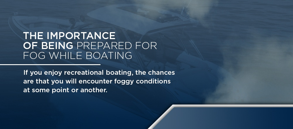 The Importance of Being Prepared for Fog While Boating